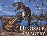 Dinosaur Imagery: The Science of Lost Worlds and Jurassic Art