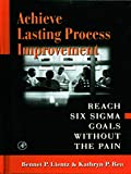 Buy Achieve Lasting Process Improvement: Reach Six Sigma Goals without the Pain from Amazon