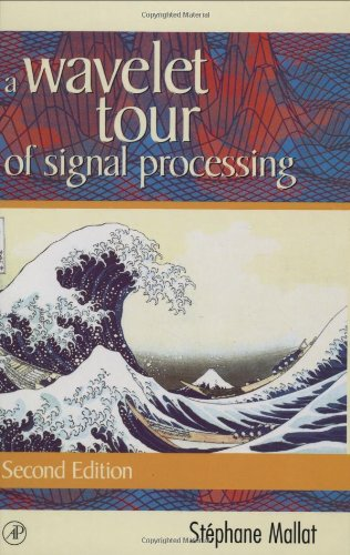 A Wavelet Tour of Signal Processing (Wavelet Analysis & Its Applications) by Stéphane Mallat