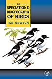Ian Newton. The Speciation and Biogeography of Birds