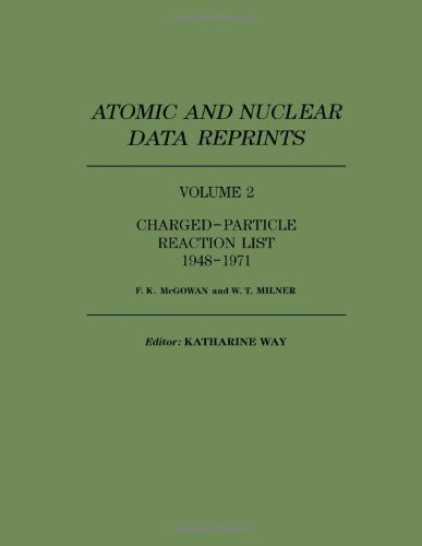 Atomic and Nuclear Data Reprints: Charged Particle Reaction List, 1948-71 v. 2