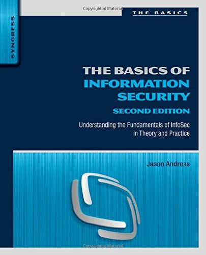 The Basics of Information Security, Second Edition: Understanding the Fundamentals of InfoSec in Theory and Practice - Jason Andress