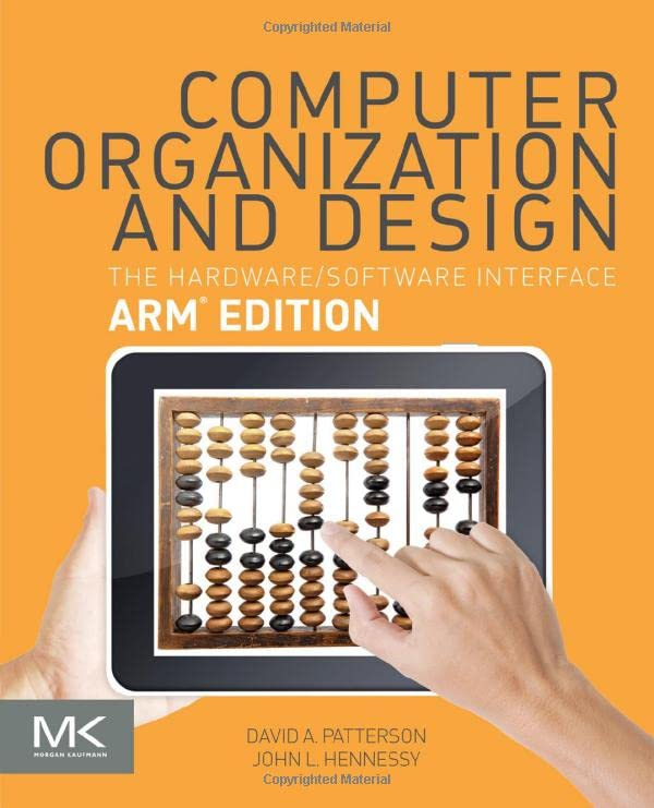 Computer Organization and Design: The Hardware Software Interface: ARM Edition (The Morgan Kaufmann Series in Computer Architecture and Design) - David A. Patterson, John L. Hennessy