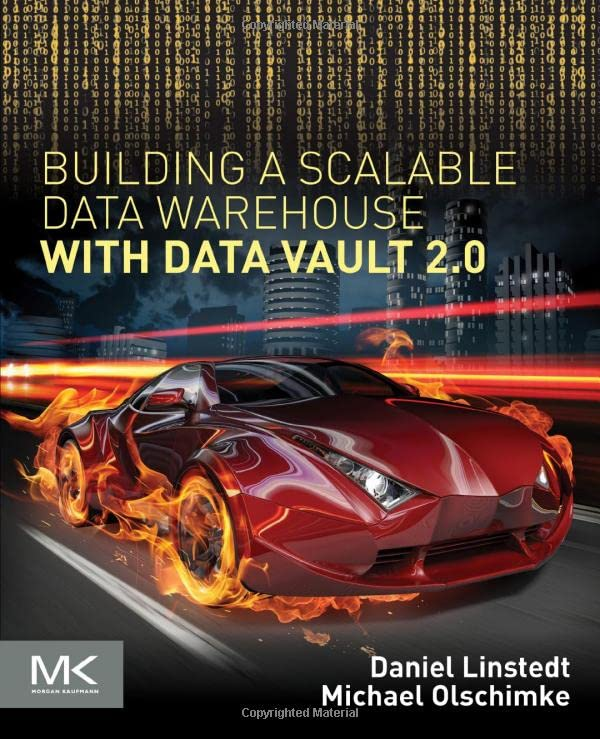 Building a Scalable Data Warehouse with Data Vault 2.0 - Dan Linstedt, Michael Olschimke