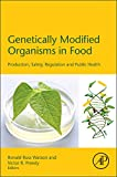 Genetically modified organisms in food : production, safety, regulation and public health