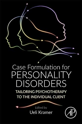 Case formulation for personality disorders [electronic resource] tailoring psychotherapy to the individual client / edited by Ueli Kramer ; foreword by Mary C. Zanarini.