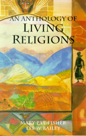 An Anthology of Living Religions, Fisher, Mary Pat; Bailey, Lee W.