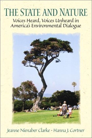 The State and Nature: Voices Heard, Voices Unheard in America's Environmental Dialogue, Clarke, Jeanne Nienaber; Cortner, Hanna J.