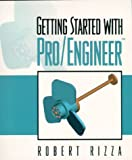Getting Started With Pro/Engineer by Robert Rizza, Rizza Robert