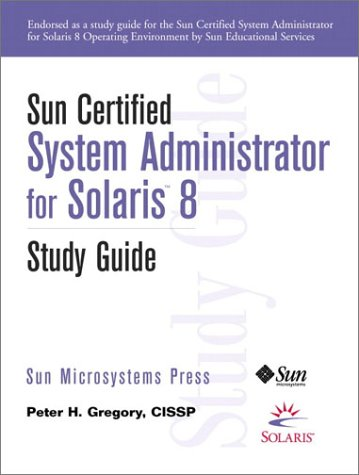Sun Certified System Administrator for Solaris 8 Study Guide - Peter H. Gregory, Sun Microsystems Inc.