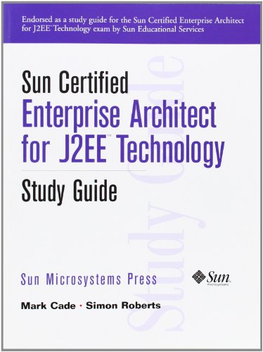 Sun Certified Enterprise Architecture for J2EE Technology Study Guide