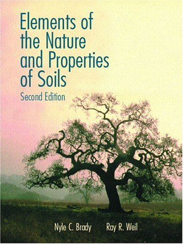 Elements of the Nature and Properties of Soils (2nd Edition), Brady, Nyle C.; Weil, Ray R.
