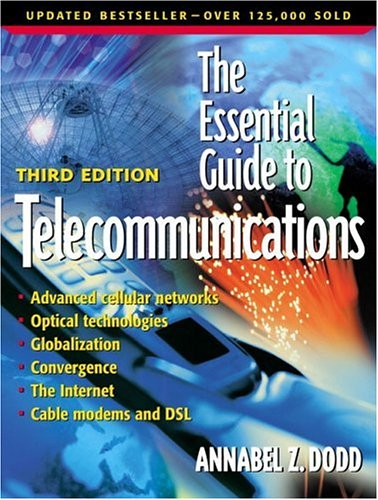 The Essential Guide to Telecommunications (3rd Edition)  by Annabel Z. Dodd (Author)