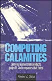 Computing calamities: lessons learned from products, projects, and companies that failed
