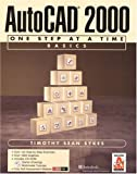 AutoCAD 2000: One Step at a Time Basics by Timothy Sean Sykes