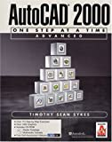 AutoCAD 2000 One Step at a Time-Advanced (With CD-ROM) by Timothy Sean Sykes