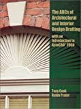 ABC's of Architectural and Interior Design Drafting with an Introduction to AutoCAD 2000 by Tony Cook, Robin Prater