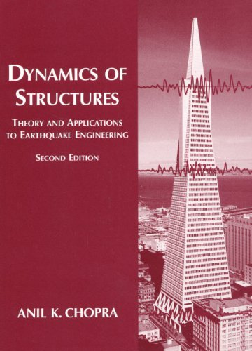 Dynamics of Structures: Theory and Applications to Earthquake Engineering (2nd Edition) by Anil K. Chopra
