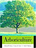 Arboriculture: Integrated Management of Landscape Trees, Shrubs, and Vines, Fourth Edition
