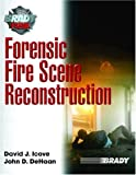 Forensic Fire Scene Reconstruction by David J. Icove, John D. DeHaan [Prentice Hall; 1st edition]