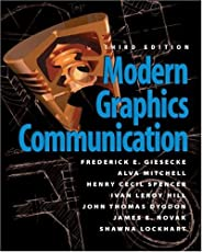 Modern Graphics Communication (3rd Edition) by Frederick E. Giesecke,Alva Mitchell,Henry C. Spencer,John T. Dygdon,James E. Novak,Ivan Leroy Hill,S