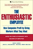 Buy The Enthusiastic Employee : How Companies Profit by Giving Workers What They Want from Amazon
