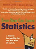 Even You Can Learn Statistics : A Guide for Everyone Who Has Ever Been Afraid of Statistics