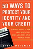 50 Ways to Protect Your Identity and Your Credit : Everything You Need to Know About Identity Theft, Credit Cards, Credit Repair, and Credit Reports