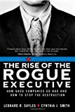 Buy The Rise of the Rogue Executive: How Good Companies Go Bad and How to Stop the Destruction from Amazon