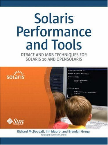 Solaris™ Performance and Tools: DTrace and MDB Techniques for Solaris 10 and OpenSolaris