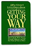 Buy Little Green Book of Getting Your Way: How to Speak, Write, Present, Persuade, Influence, and Sell Your Point of View to Others from Amazon