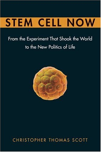 Stem Cell Now: From the Experiment That Shook the World to the New Politics of Life, Scott, Christopher Thomas
