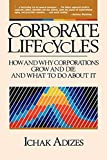 Buy Corporate Lifecycles: How and Why Corporations Grow and Die and What to Do About It from Amazon