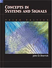 Concepts In Systems and Signals (2nd Edition) by John D. Sherrick