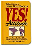 Buy Little Gold Book of YES! Attitude: How to Find, Build and Keep a YES! Attitude for a Lifetime of SUCCESS from Amazon