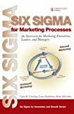 Buy Six Sigma for Marketing Processes: An Overview for Marketing Executives, Leaders, and Managers from Amazon