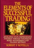 The Elements of Successful Trading: Developing Your Comprehensive Strategy Through Psychology, Money Management, and Trading Methods
