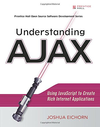 Understanding AJAX : Using JavaScript to Create Rich Internet Applications