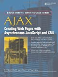 AJAX: Creating Web Pages with Asynchronous JavaScript and XML (Bruce Perens Open Source)
