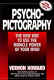 Psycho-Pictography: The New Way to Use the Miracle Power of Your Mind - book cover picture