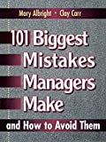 101 Biggest Mistakes Managers Make and How to Avoid Them