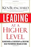 Buy Leading at a Higher Level: Blanchard on Leadership and Creating High Performing Organizations from Amazon