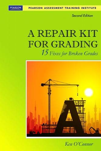 A Repair Kit for Grading: Fifteen Fixes for Broken Grades with DVD (2nd Edition) (Assessment Training Institute, Inc.), O'Connor, Ken