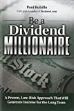 Be a Dividend Millionaire by Paul Rubillo