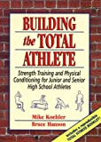 Building the Total Athlete: Strength Training and Physical Conditioning for Junior and Senior High School Athletes - book cover picture