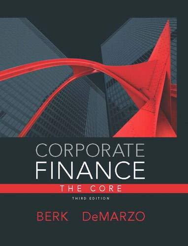 Corporate Finance, The Core (3rd Edition) (Pearson Series in Finance), Berk, Jonathan; DeMarzo, Peter