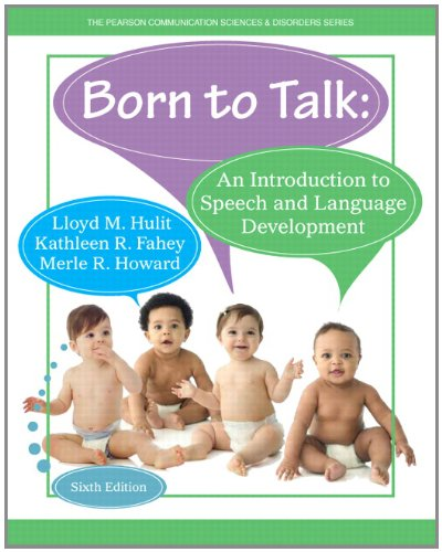Born to Talk: An Introduction to Speech and Language Development (6th Edition) - Lloyd M. Hulit, Kathleen R. Fahey, Merle R. Howard