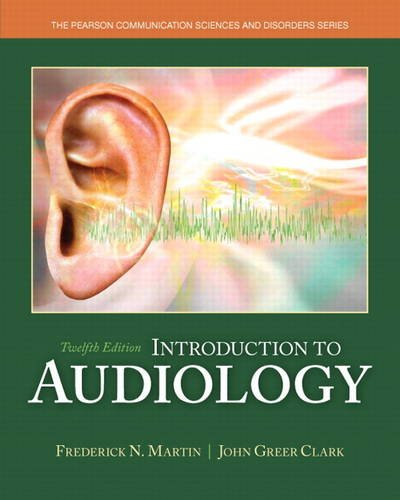 Introduction to Audiology (12th Edition) (Pearson Communication Sciences and Disorders) - Frederick N. Martin, John Greer Clark