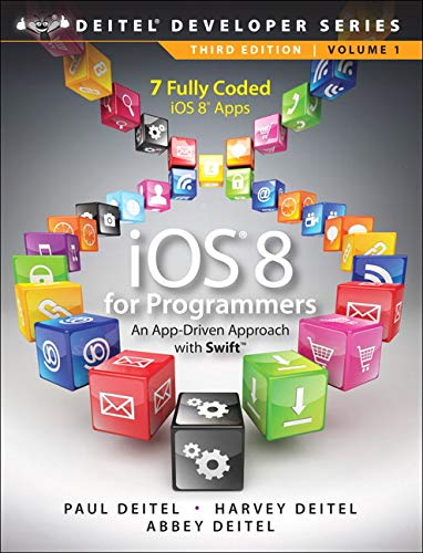 iOS 8 for Programmers: An App-Driven Approach with Swift (3rd Edition) (Deitel Developer Series) - Paul Deitel, Harvey M. Deitel, Abbey Deitel