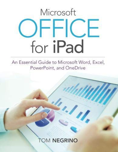 Microsoft Office for iPad: An Essential Guide to Microsoft Word, Excel, PowerPoint, and OneDrive - Tom Negrino